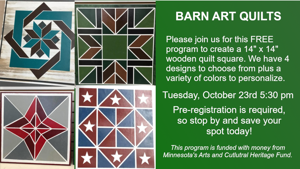 Barn Art Quilts is happening on Tuesday, October 23 at 5:30 pm. Come join us to make a wooden 14 by 14 masterpiece. Registration is required so stop by the library and reserve your spot today!