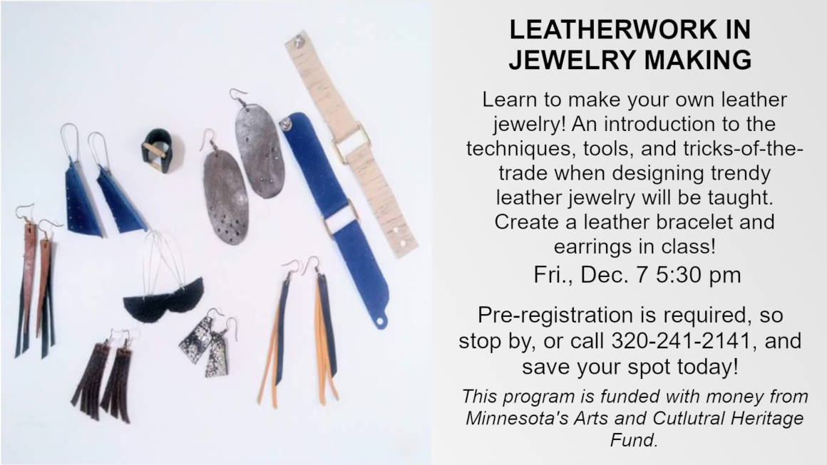 Leatherwork in Jewelry Making Class. Learn how to make leather accessories.  Each participant will take home leather creations. Friday, December 7th at 5:30 pm. Pre-registration is required and we ask that all participants be 14 years old or older.