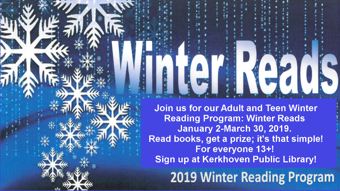 Sign up for our Winter Reading Program January 2 through March 30, 2019. Read books, get a prize! Open to people ages 13 and up. Sign up begins January 2 at the Kerkhoven Public Library.