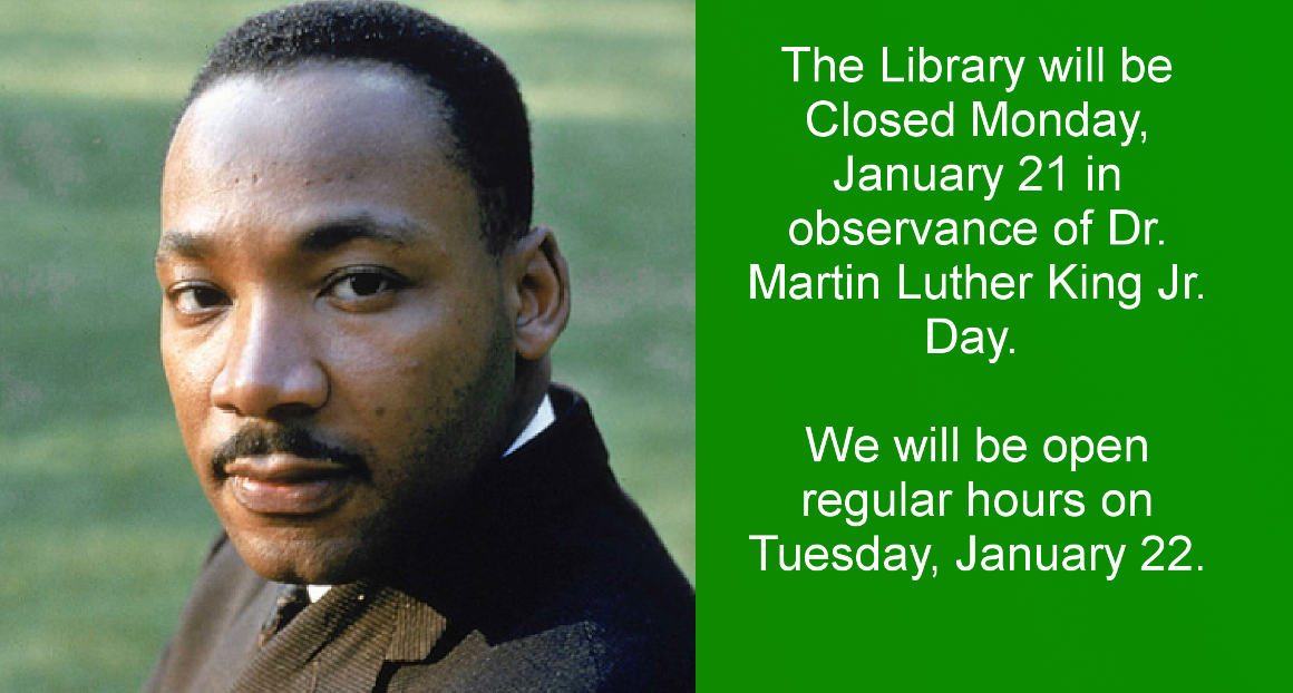 The Library will be closed on Monday, January 21 for Martin Luther King Jr. Day.