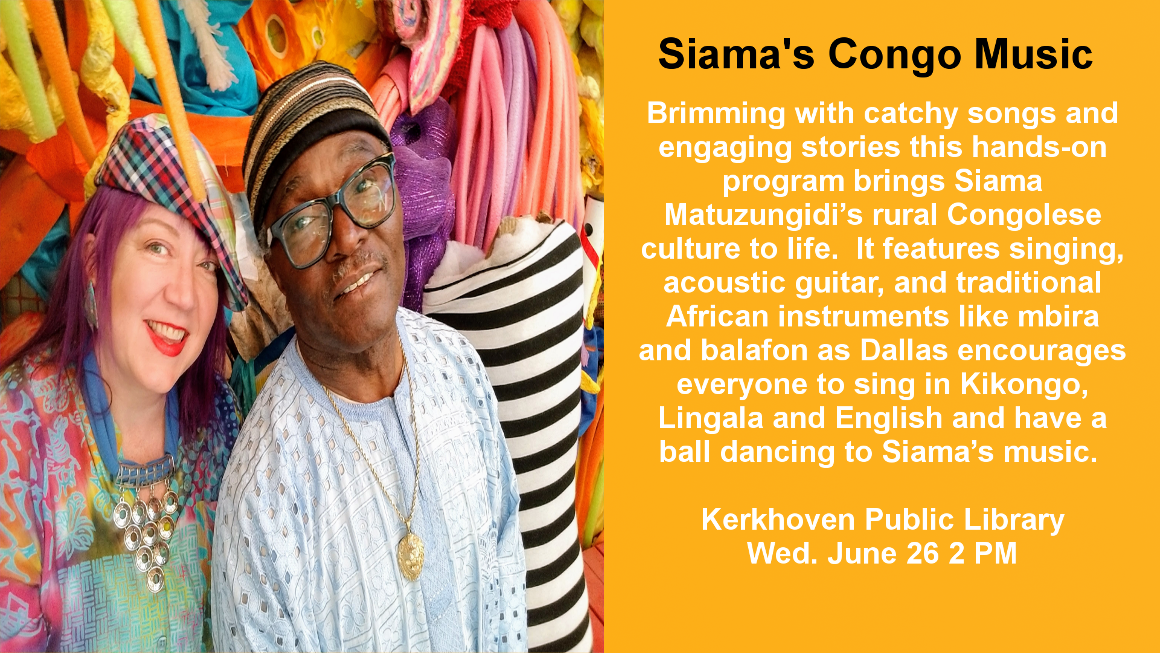 Come join us for singing and dancing to up-beat songs and catchy songs during Siama's Congo Music. This Legacy funded event features acoustic guitar and traditional African instruments like mbira and balafon and singing in Kikongo, Lingala, and English. This program is geared for children, but everyone has a good time. Wednesday, June 26th 2 PM.