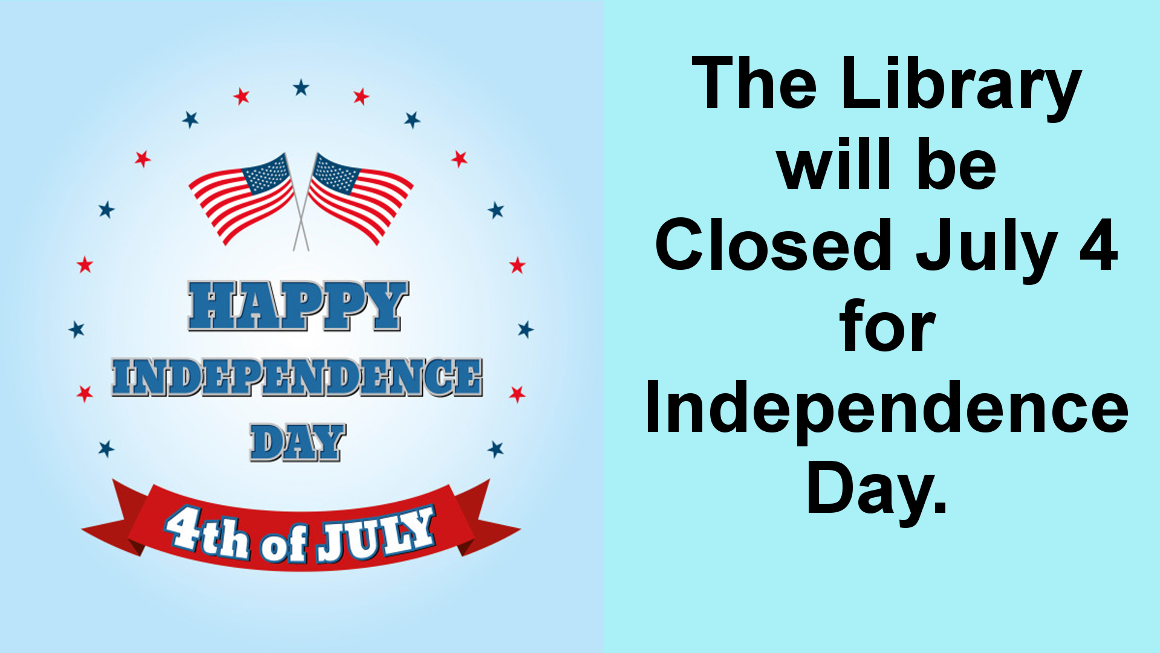 The Library will be Closed July 4 for Independence Day.