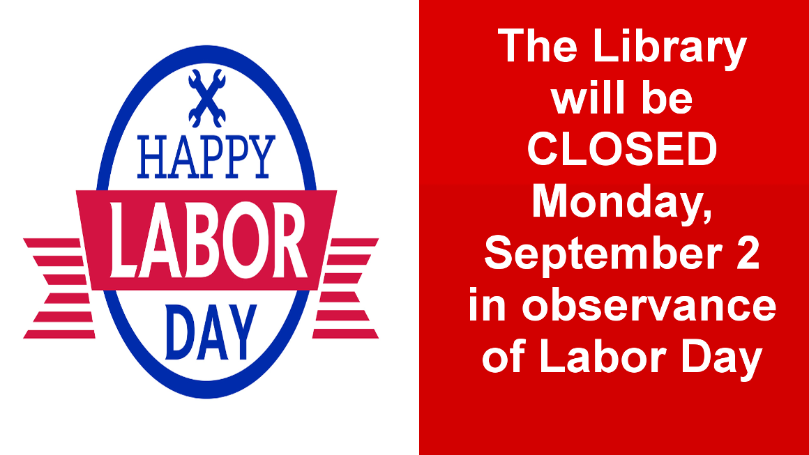 The Library will be closed on Labor Day, September 2. We will be open our regular hours on September 3.