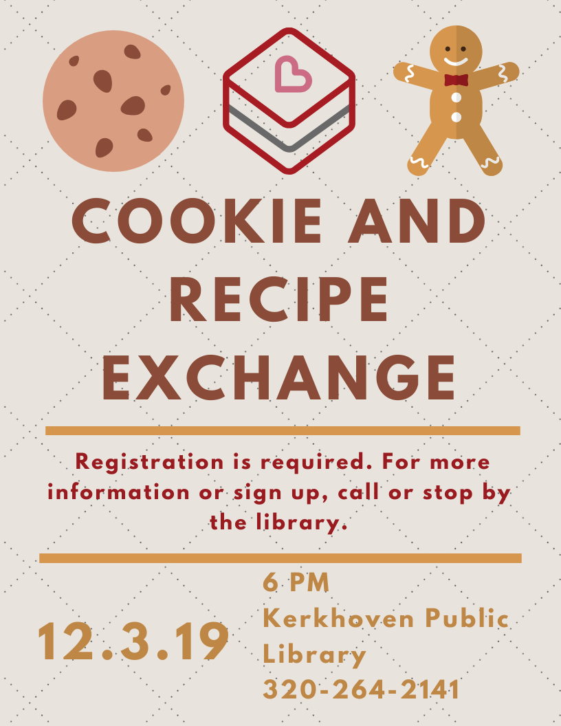 Join us for a Cookie and Recipe Exchange on Tuesday, December 3 at 6 PM. Registration required. Please call or stop by the library for more details.