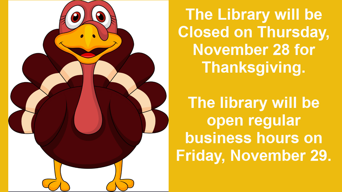 The library will be closed on Thursday, November 28, 2019 for Thanksgiving. The library will be open usual business hours on Friday, November 29.