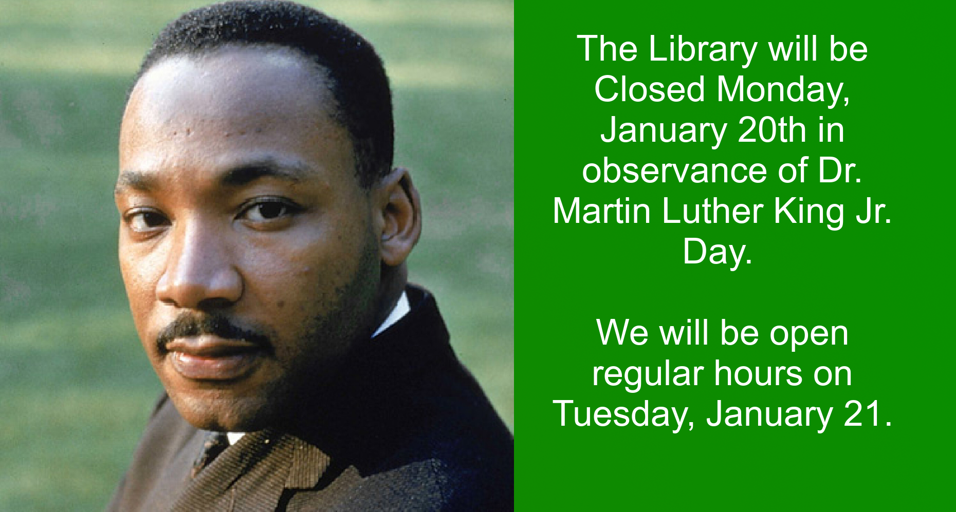 The library will be closed on Monday, January 20th in observance of Martin Luther King Jr. Day.