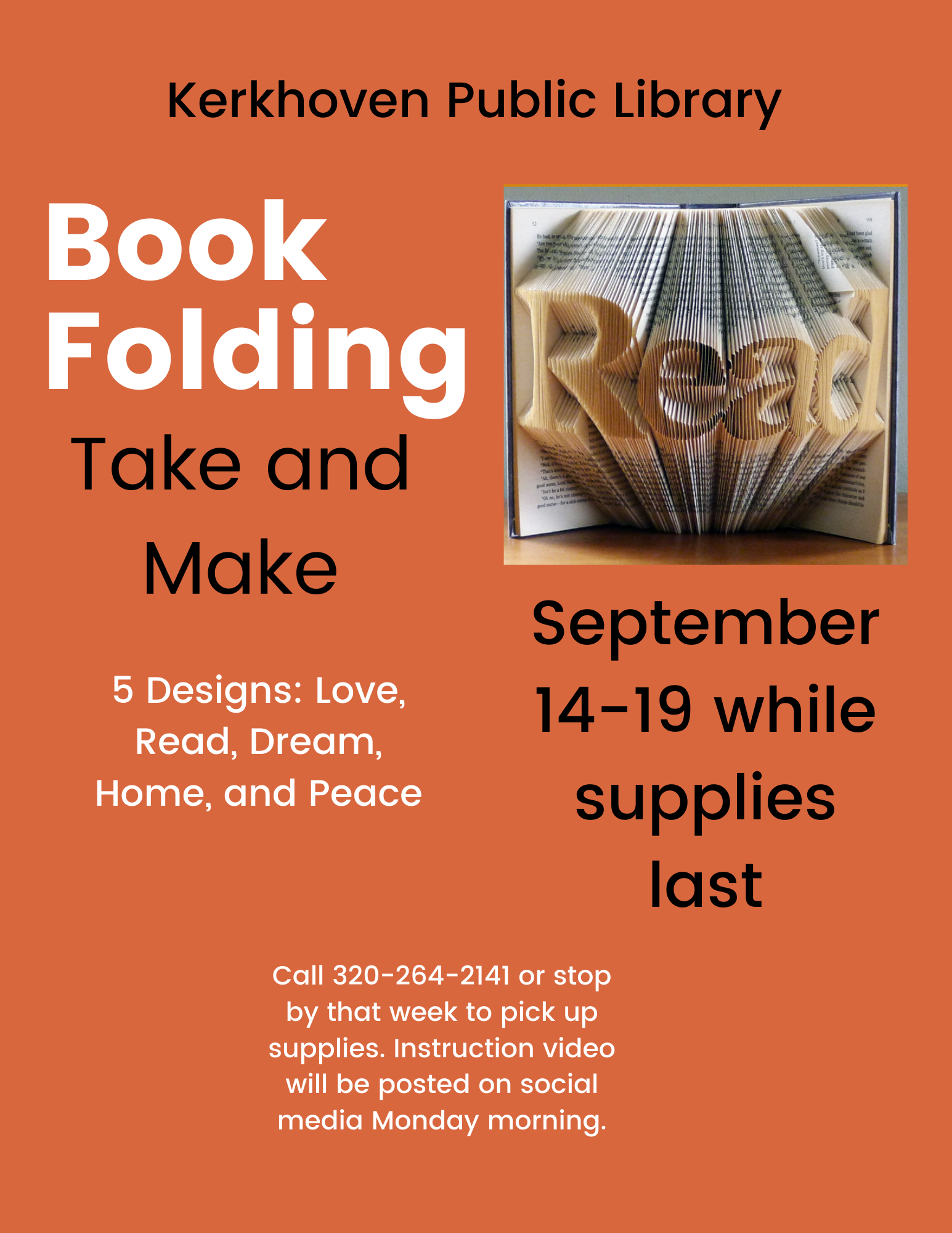 During the week of September 14-18, we will be offering Take and Make Book Folding. We have 5 different patterns to choose from: Love, Dream, Read, Home, and Peace. Instructional video will be posted on Facebook on Monday, September 14. Call 320-264-2141 to pick up your book!