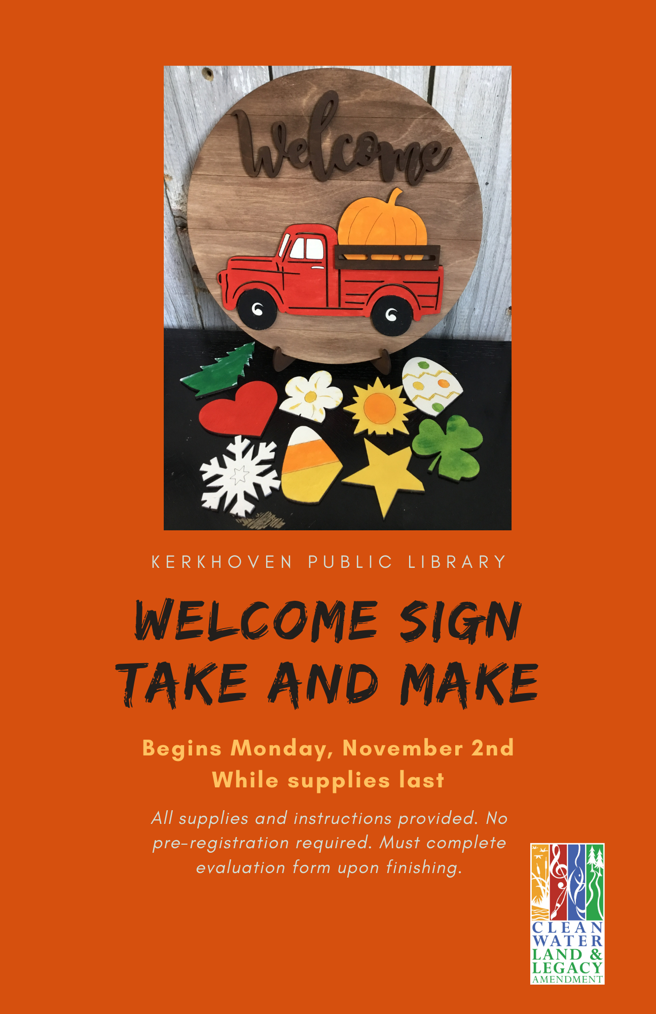 Beginning Monday, November 2 we will be offering a Welcome Sign Take and Make with 10 interchangeable pieces. All instructions provided. Call or stop by the library beginning the 2nd while supplies last. As this is a Legacy Amendment funded event, we are asking every participant to complete an evaluation form and email nicole.schmiesing@pioneerland.lib.mn.us a picture of the completed product.