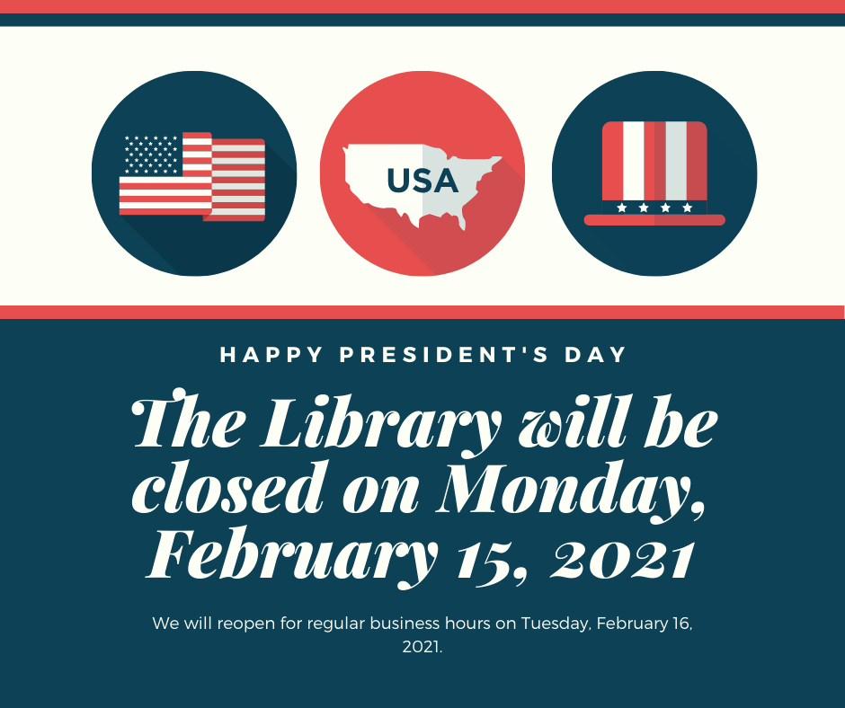 The Library will be closed on Monday, February 15th for President's Day. We will reopen for our regular business hours on Tuesday, February 16th.
